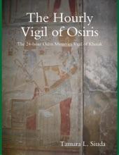 The Hourly Vigil Of Osiris: The 24-hour Osiris Mysteries Vigil Of Khoiak