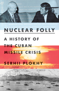 Nuclear Folly: A History of the Cuban Missile Crisis Book Cover