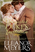 Historical Romance: An Unexpected Duke's Invitation A Preview To Love A Lord of London Regency Romance