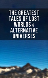 The Greatest Tales Of Lost Worlds Alternative Universes
