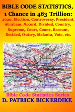 Bible Code Statistics, 1 Chance in 463 Trillion: 2020, Election, Controversy, President, Abraham, Accord, Divided, Country, Supreme, Court, Count, Recount, Decided, Outcry, Melania, Vote, etc.