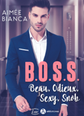 Download and Read Online B.O.S.S. – Beau, Odieux, Sexy, Snob