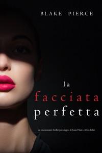 La facciata perfetta (Un emozionante thriller psicologico di Jessie Hunt—Libro Dodici) da Blake Pierce Copertina del libro