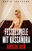 Fesselspiele mit Kassandra [Hardcore BDSM]
