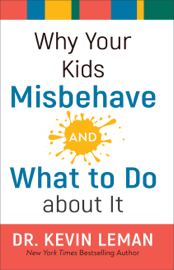 Why Your Kids Misbehave-and What to Do about It