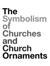 The Symbolism Of Churches And Church Ornaments / A Translation Of The First Book Of The Rationale Divinorum Officiorum