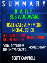 Summary: Rage: Bob Woodward: Disloyal: A Memoir: Michael Cohen: Too Much Is Never Enough: Mary L. Trump: Donald Trump V. The United States: Michael S. Schmidt