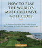 John Sabino - How to Play the World's Most Exclusive Golf Clubs artwork