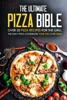 The Ultimate Pizza Bible: Over 25 Pizza Recipes for the Grill