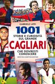 1001 storie e curiosità sul grande Cagliari che dovresti conoscere