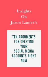 Insights on Jaron Lanier's Ten Arguments for Deleting Your Social Media Accounts Right Now