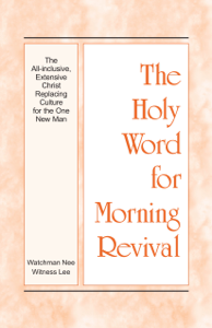 The Holy Word for Morning Revival - The All-inclusive, Extensive Christ Replacing Culture for the One New Man Book Cover