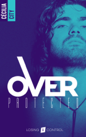 Over Protected - Tome 1 Par Over Protected - Tome 1