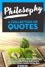 Philosophy: A Collection Of Quotes from Socrates, Plato, Oscar Wilde, Albert Camus, Carl Sagan, Albert Einstein, Stephen Hawking, Richard Dawkins, Alan W. Watts, Epictetus, Confucius And Many More!