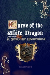 Download and Read Online Curse Of The White Dragon The Prequel: OR A Story Of Heartbreak