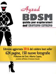 BDSM - Guida per esploratori dell'erotismo estremo (ed. 2016)