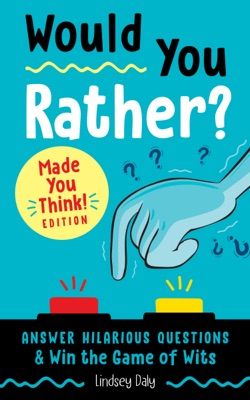 Would You Rather? Made You Think! Edition