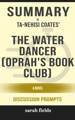 Summary of The Water Dancer: A Novel by Ta-Nehisi Coates (Discussion Prompts)