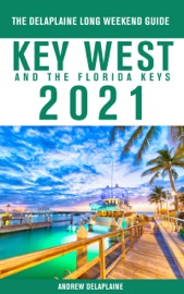 Download and Read Online Key West & The Florida Keys - The Delaplaine 2021 Long Weekend Guide