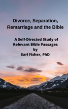 Divorce, Separation, Remarriage and the Bible: A Self-Directed Study of Relevant Bible Passages
