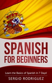 Spanish For Beginners Learn The Basics Of Spanish In 7 Days