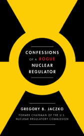 Confessions of a Rogue Nuclear Regulator book