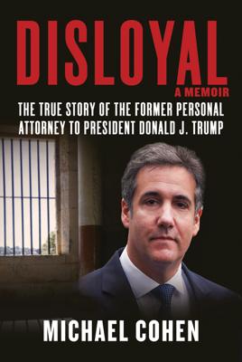 Michael Cohen - Disloyal: A Memoir book