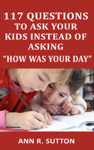 """117 Questions to Ask Your Kids Instead of Asking """"How Was Your Day"""""""