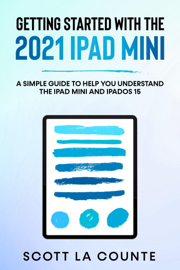 Getting Started With the 2021 iPad mini: A Simple Guide To Help You Understand the iPad mini and iPadOS 15