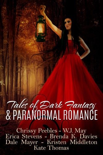 W.J. May, Erica Stevens, Dale Mayer, Brenda K. Davies, Kristen Middleton, Kate Thomas & Chrissy Peebles - Tales of Dark Fantasy & Paranormal Romance