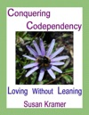 Conquering Codependency  Loving Without Leaning