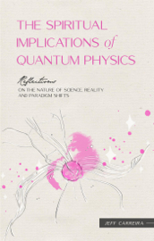 The Spiritual Implications of Quantum Physics: Reflections on Time, Space, Consciousness, and Paradigm Shifts