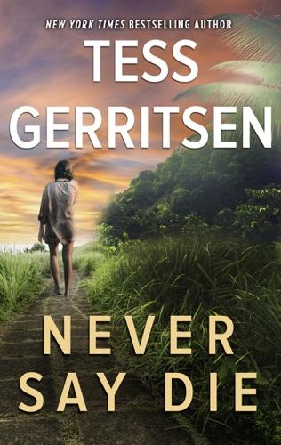 Tess Gerritsen - Never Say Die