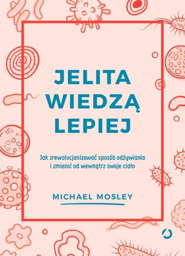 Michael Mosley - Jelita wiedzą lepiej