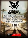 State Of Decay 2 PS4 Skills Traits Gameplay Multiplayer Mods Achievements Armory Weapons Skills Game Guide Unofficial