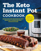 The Keto Instant Pot Cookbook: Quick and Easy Ketogenic Diet Pressure Cooker Recipes For Beginners
