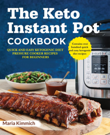 The Keto Instant Pot Cookbook: Quick and Easy Ketogenic Diet Pressure Cooker Recipes For Beginners book