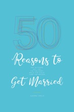 50 Reasons To Get Married