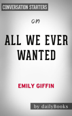 All We Ever Wanted: A Novel by Emily Griffin: Conversation Starters