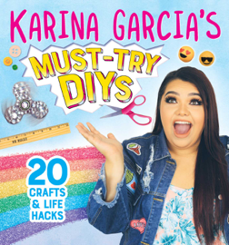 Karina Garcia's Must-Try DIYs: 20 Crafts & Life Hacks book