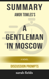 A Gentleman in Moscow: A Novel by Amor Towles (Discussion Prompts)