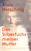 Alois Hotschnig - Der Silberfuchs meiner Mutter Grafik