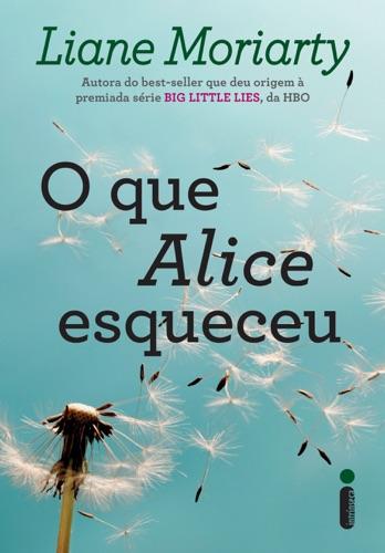 Liane Moriarty - O que Alice Esqueceu