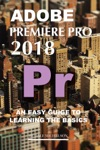 Adobe Photoshop 2018 An Easy Guide To The Basics