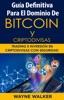 Guía Definitiva Para El Dominio De Bitcoin y Criptodivisas