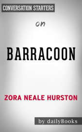 Barracoon: The Story of the Last Black Cargo by Zora Neale Hurston: Conversation Starters book