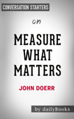 Measure What Matters: How Google, Bono, and the Gates Foundation Rock the World with OKRs by John Doerr: Conversation Starters