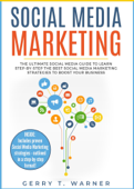 Social Media Marketing: The Ultimate Guide to Learn Step-by-Step the Best Social Media Marketing Strategies to Boost Your Business Book Cover