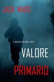 Download Valore Primario: Le Origini di Luke Stone—Libro #5 (un Action Thriller)