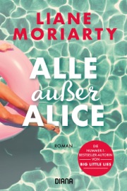 Alle außer Alice - Liane Moriarty by  Liane Moriarty PDF Download